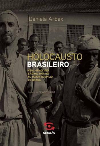 Capa do livro Holocausto Brasileiro, da jornalista Daniela Arbex, lançado pela editora Geração.